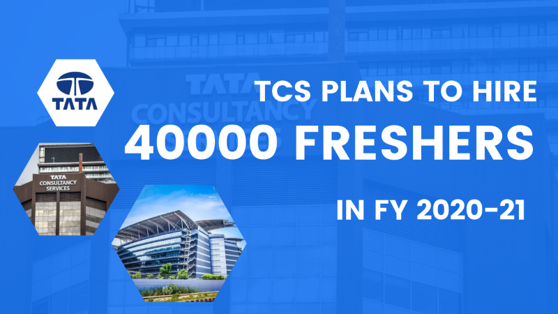 TCS Plans to hire 40,000 Freshers in 2020-21 Financial Year