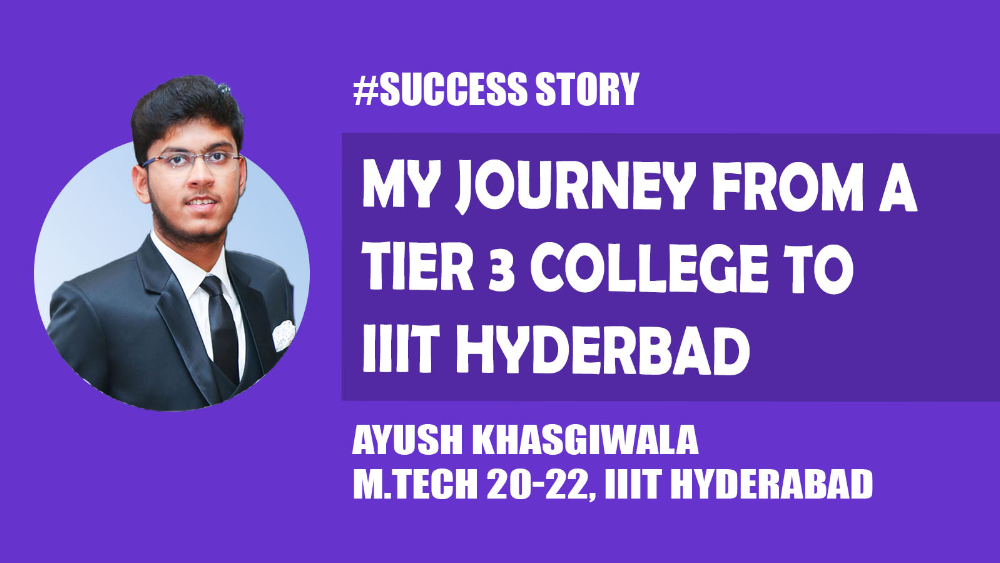 My Journey from a Tier 3 College to IIIT Hyderabad -Ayush Khasgiwala