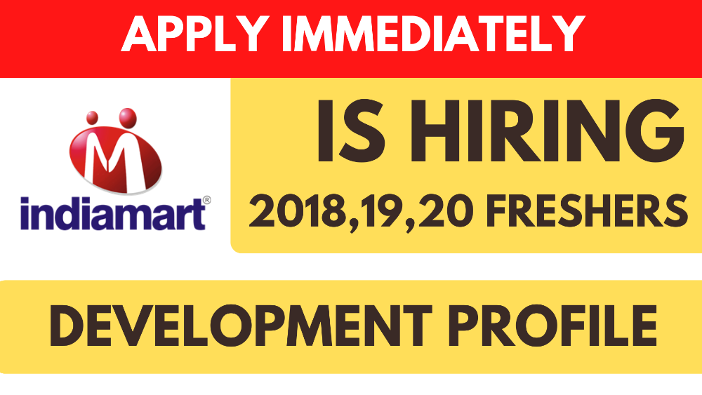 IndiaMart is hiring Freshers for Dev Profile - 2018,19,20 Batch B.Tech, M.Tech No Marks restrictions